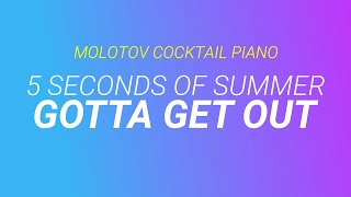 Gotta Get Out - 5 Seconds of Summer (tribute cover by Molotov Cocktail Piano)