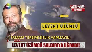 Levent Üzümcü saldırıya uğradı!
