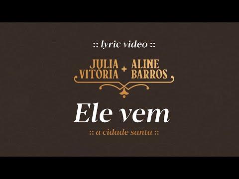 Julia Vitoria e Aline Barros – Ele Vem / A Cidade Santa