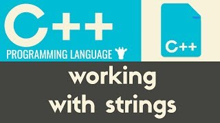 Working With Strings | C++ | Tutorial 8
