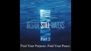 Beside Still Waters - Part 2 - Find Your Purpose. Find Your Peace.