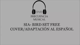 Video SIA Bird Set Free Cover/Adaptación al español download MP3, 3GP, MP4, WEBM, AVI, FLV Januari 2018