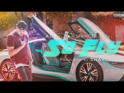 So Fly - AO ft Haji Springer & Jay R   Prod By Shay   Desi Hip Hop