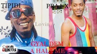 Tipidi Ft. Praj-X, Young-Wild Apache & Kenyata - Gyal Dem A Hala Me - February 2018