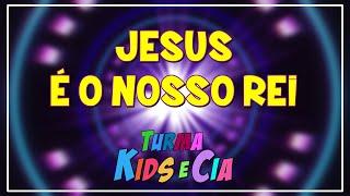 JESUS É O NOSSO REI | Turma Kids e Cia (Música Gospel Infantil)