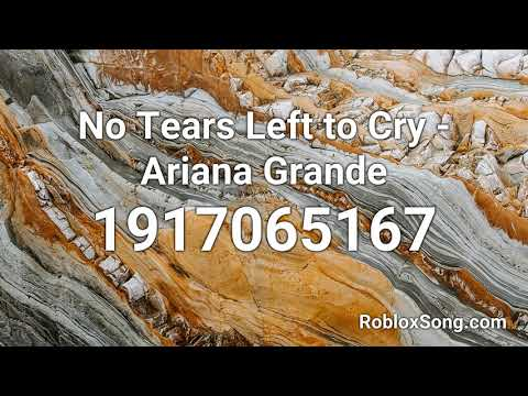 No Tears Left To Cry Ariana Grande Roblox Id Roblox Music Code