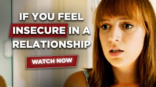 If You Feel Insecure In Your Relationship, Watch This