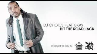 DJ Choice feat. BKAY - Hit The Road Jack