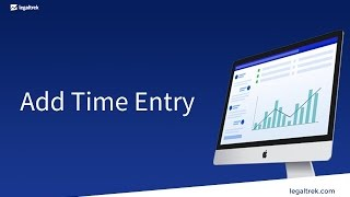 The law firm How-to: Add a Time Entry in LegalTrek (tutorials)