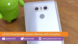 LG G6 Camera Review One of the Best Camera Smartphone?