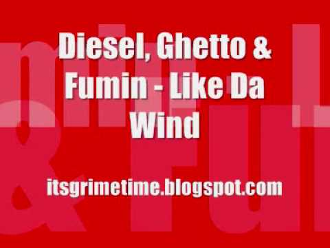 Diesel, Ghetto & Fumin - Like Da Wind (HQ) (+MP3)