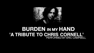 Download BURDEN IN MY HAND - ERIC CAMPBELL (TRIBUTE TO CHRIS CORNELL) MP3 song and Music Video