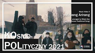 KOsmo-POLityczny 2021 - Music Video4  MIRYANG ARIRANG