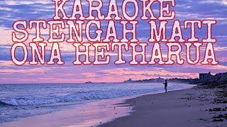 Download lagu KARAOKE - ONA HETHARUA - STENGAH MATI