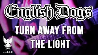 "ENGLISH DOGS - ""Turn Away From The Light"" [Official Video]"