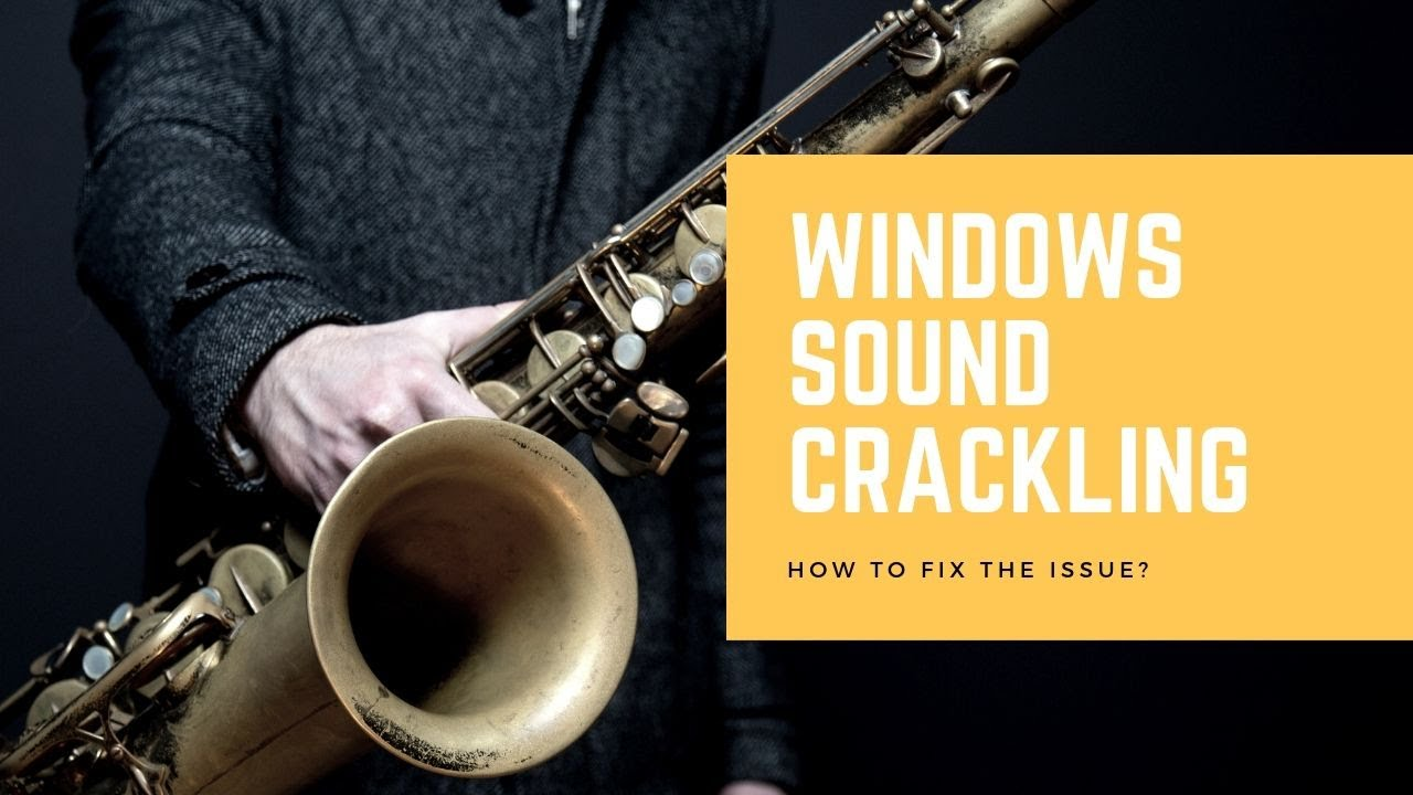 How To Fix Windows 10 Sound Crackling? [SOLVED]