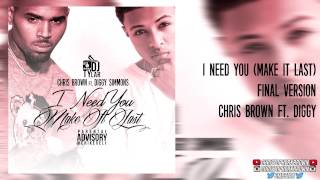 Chris Brown ft. Diggy - I Need You(Make It Last) [FINAL VERSION]