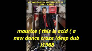 maurice (  this is acid ) a new dance craze ( deep dub 1988