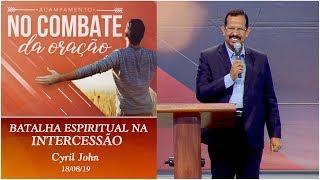 Batalha espiritual na intercessão - Cyril John (18/08/19)