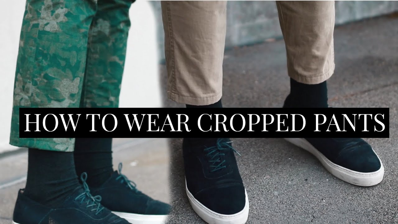 How To Wear Cropped Pants 3 Ways Mens Fashion Lookbook