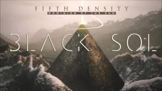 Fifth Density - Black Sol (Album Version)
