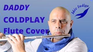 Daddy. COLDPLAY. Chris Martin. IDEE INDIGO. Flute Cover