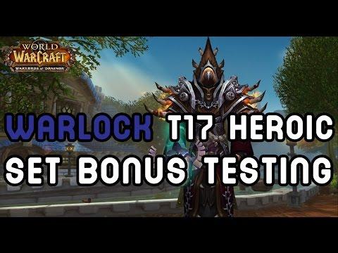 WARLOCK Tier 17 Heroic: Set Bonus Testing - Warlords of Draenor !!