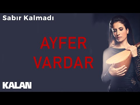 Ayfer Vardar - Sabır Kalmadı [ Sır © 2019 Kalan Müzik ] indir