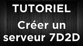 Créer un serveur 7 days to die (slots illimité)