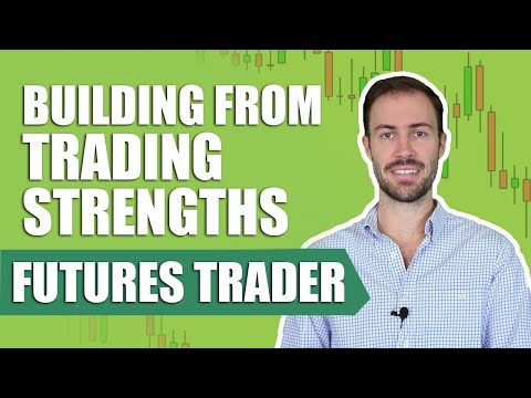 Building From Your Strengths As A Futures Trader