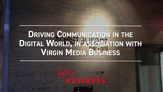 Driving Communication in the Digital World, in association with Virgin Media Business