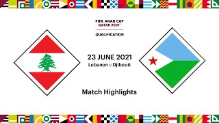Lebanon v Djibouti | FIFA Arab Cup 2021 Qualifier | Match Highlights