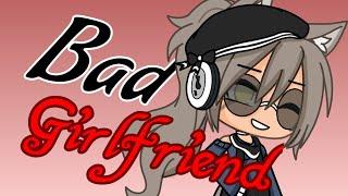 Bad Girlfriend - GLMV //「 Cloudy ツ 」