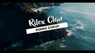 RILEX CLAN - SUDAH CUKUP ( Cover Repvblik ) l Lirik