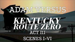Adam vs. Kentucky Route Zero (Act Three, Scenes One Through Six)