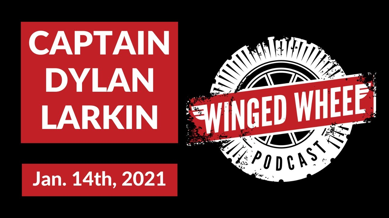 The Winged Wheel Podcast - CAPTAIN DYLAN LARKIN - Jan. 14th, 2021