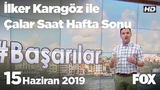 15 Haziran 2019 İlker Karagöz ile Çalar Saat Hafta Sonu