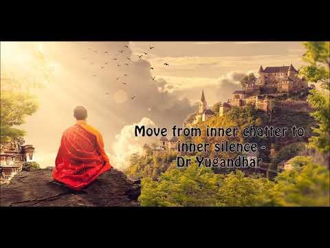 Move from inner chatter to inner silence - Dr Yugandhar