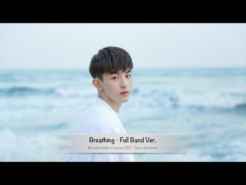 [ ENG Sub ] Breathing (Full Band Ver.) - Guo Junchen | Accidentally in Love OST