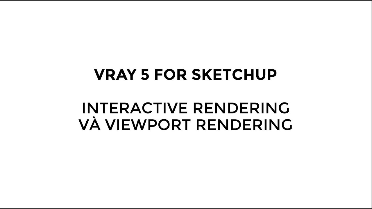 Interactive Render và Viewport Render
