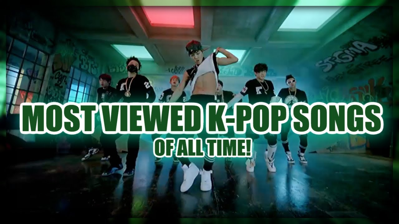 TOP 100] MOST VIEWED K-POP SONGS OF ALL TIME • SEPTEMBER