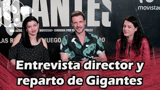 Entrevista director y reparto de Gigantes