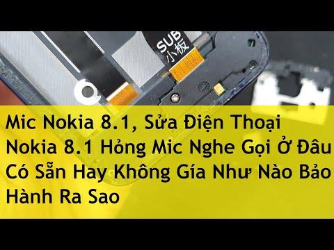 Mic Nokia 8 1, Sửa Điện Thoại Nokia 8 1 Hỏng Mic Nghe Gọi Ở Đâu Có Sẵn Hay Không Gía Như Nào Bảo Hàn
