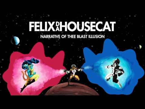Felix Da Housecat - Why Games   Narrative Of Thee Blast Illusion