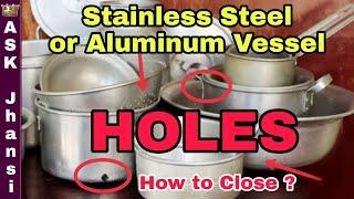 எப்படி நாமே பாத்திர ஓட்டையை அடைப்பது ? How to Close Vessel Hole ? Silver Stainless Steel Aluminum
