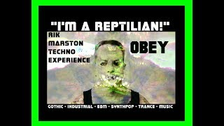 I'm a Reptilian! Rik Marston Techno Experience Electronic Industrial Dance Music 2018