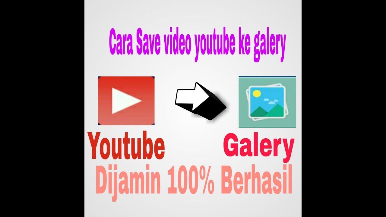 Cara Save Video Youtube Ke Galery Dengan Mudah Youtube