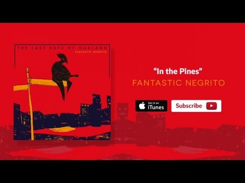 Fantastic Negrito - In the Pines (Oakland)