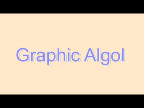 How to Pronounce Graphic Algol