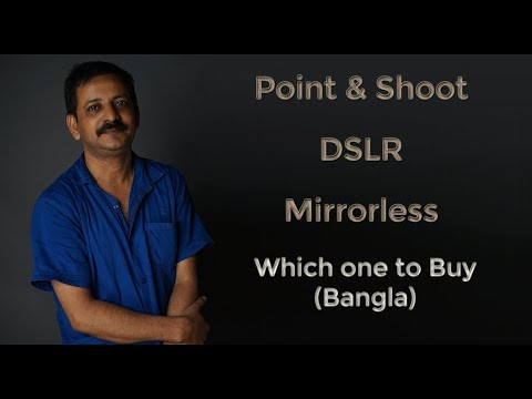 Which Camera to buy ? Point & Shoot, DSLR or Mirrorless (Bangla)